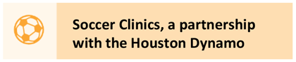 Soccer Clinics, a partnership with the Houston Dynamo
